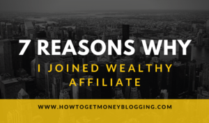 7 Reasons Why I Joined Wealthy Affiliate