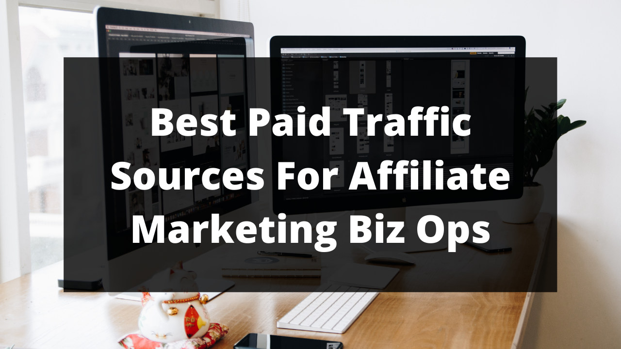 Discover My best paid traffic sources for affiliate marketing biz ops